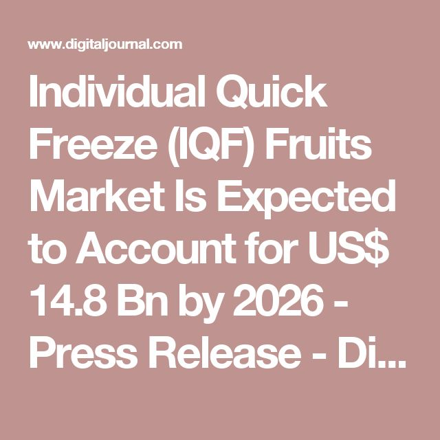 Individual Quick Freeze (IQF) Fruits Market Is Expected to Account for US$ 14.8 Bn by 2026 - Press Release - Digital Journal