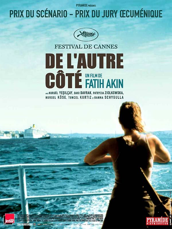 De l'autre côté (2007) ~  Prix du Jury Oecuménique ~ 60ème Festival de Cannes / Prix du Meilleur Scénario ~ 20ème European Film Awards