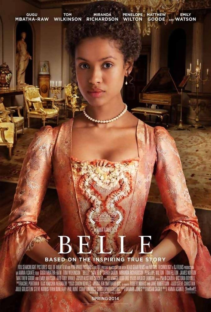 Belle is a 2013 British period drama film. It stars Gugu Mbatha-Raw, Tom Wilkinson, Miranda Richardson, Penelope Wilton, Sam Reid and Emily Watson. This film is inspired by the true story of Dido Elizabeth Belle, the illegitimate mixed race daughter of Admiral Sir John Lindsay. Plot: Raised by her aristocratic great-uncle Lord Mansfield and his wife, Belle's lineage affords her certain privileges, yet her status prevents her from the traditions of noble social standing.