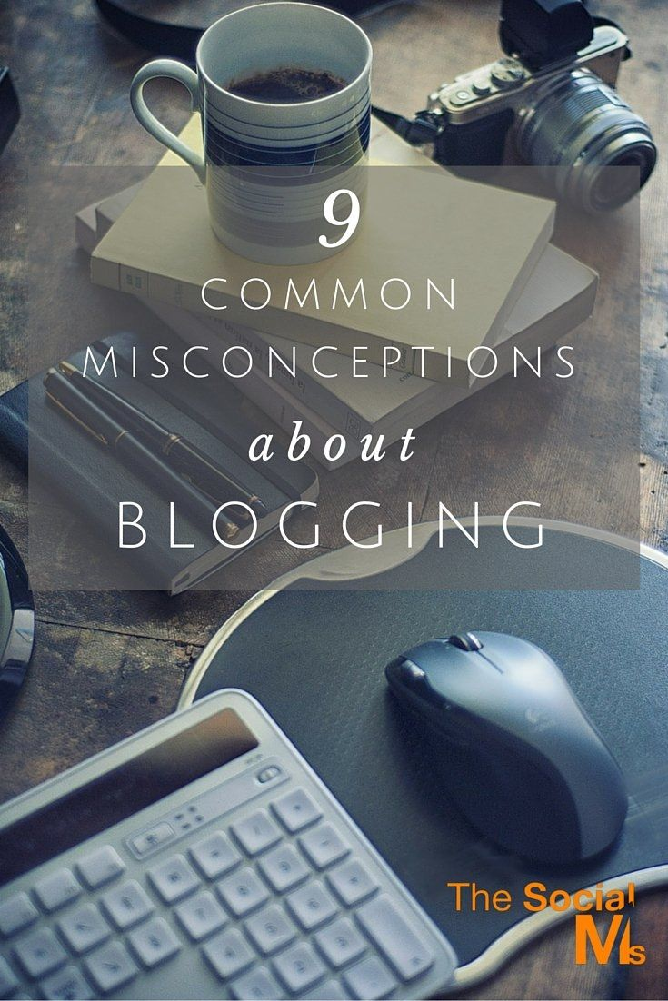 9 Common Misconceptions About Blogging -