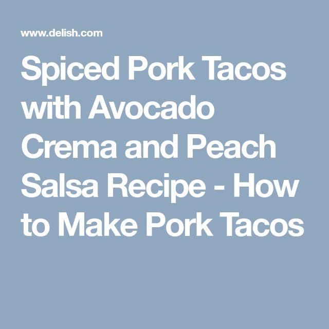 Spiced Pork Tacos with Avocado Crema and Peach Salsa Recipe - How to Make Pork Tacos