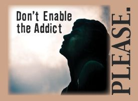 """""""If the addict is pleased with your help, you're probably enabling. If the addict is pissed as hell, you're probably helping the person."""""""