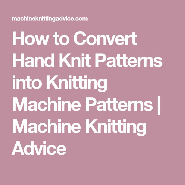 How to Convert Hand Knit Patterns into Knitting Machine Patterns | Machine Knitting Advice