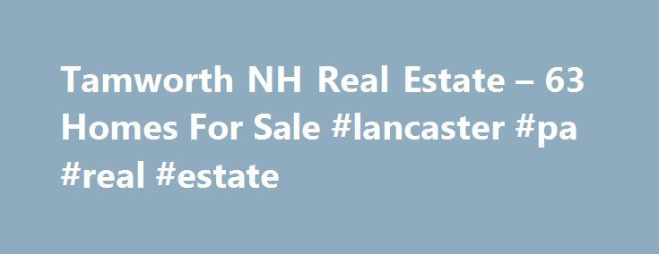 Tamworth NH Real Estate – 63 Homes For Sale #lancaster #pa #real #estate http://real-estate.nef2.com/tamworth-nh-real-estate-63-homes-for-sale-lancaster-pa-real-estate/  #tamworth real estate # Tamworth NH Real Estate Why use Zillow? Zillow helps you find the newest Tamworth real estate listings. By analyzing information on thousands of single family homes for sale in Tamworth, New Hampshire and across the United States, we calculate home values (Zestimates) and the Zillow Home Value Price…