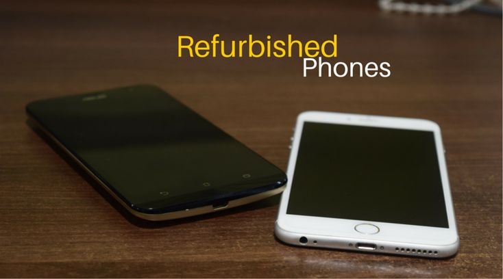 What Is Refurbished Smartphone? Is It Right to buy Refurbished Phones?