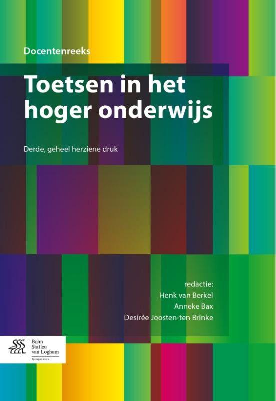 Toetsen in het hoger onderwijs. 3de geheel herz. dr. Houten, Bohn Stafleu Van Loghum (2014) - Red.: Anneke Bax, Desirée Joosten-ten Brinke, Henk van Berkel