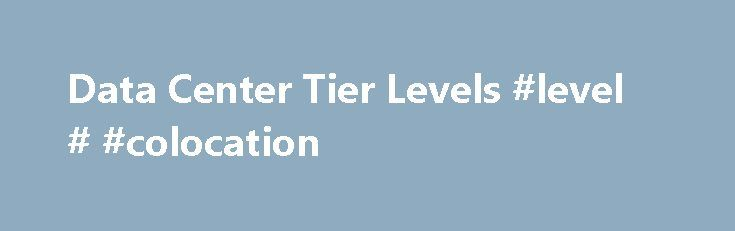 Data Center Tier Levels #level # #colocation http://maine.nef2.com/data-center-tier-levels-level-colocation/  # Data Center Tier Levels How Tier 1, Tier 2, Tier 3 and Tier 4 Data Center Levels Affect Your Business? Uptime or data center availability is a critical factor that is considered by businesses when leasing data center colocation space. Data centers have different infrastructure design topologies which act as a basis for uptime Tiered classification system. The uptime Tiered…