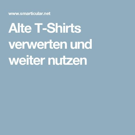die besten 17 ideen zu alte t shirts auf pinterest. Black Bedroom Furniture Sets. Home Design Ideas