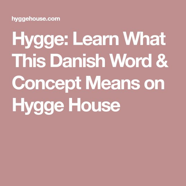 Hygge: Learn What This Danish Word & Concept Means on Hygge House