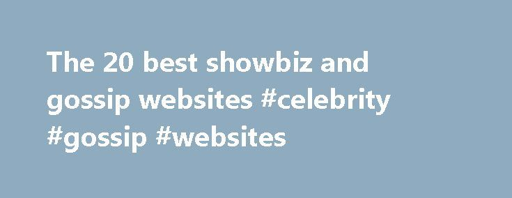 The 20 best showbiz and gossip websites #celebrity #gossip #websites http://entertainment.remmont.com/the-20-best-showbiz-and-gossip-websites-celebrity-gossip-websites-2/  #celebrity gossip websites # The 20 best showbiz and gossip websites We now use the internet for all sorts of boring grown-up things such as…