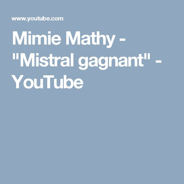 "Mimie Mathy - ""Mistral gagnant"" - YouTube"
