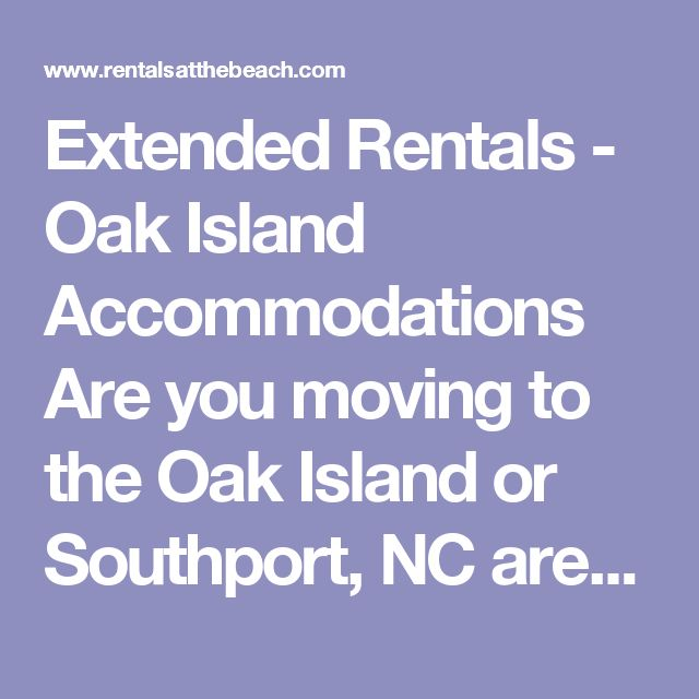 Extended Rentals - Oak Island Accommodations  Are you moving to the Oak Island or Southport, NC area?