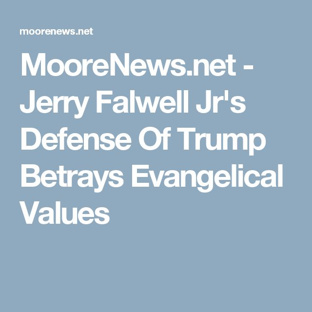 MooreNews.net - Jerry Falwell Jr's Defense Of Trump Betrays Evangelical Values