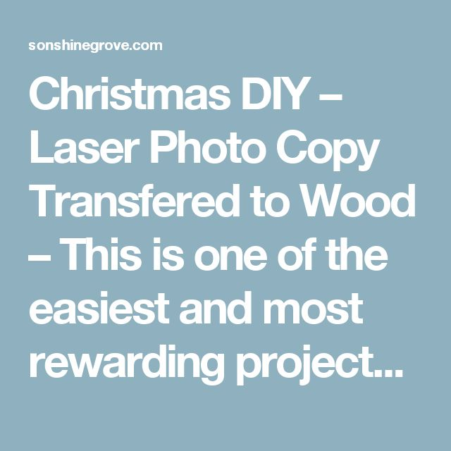 Christmas DIY – Laser Photo Copy Transfered to Wood – This is one of the easiest and most rewarding projects ever. It certainly isn't a project exclusive to Christmas either. You'll only need a few basics… Here's the list: 1. Your Laser Photo Copy (Be sure to print it reversed, as it will be transfered reversed thus returning it back to normal). 2. Sponge Brush or Paint Brush 3. Liquitex Matte Gel Medium 4. A Piece of Wood Cut to the size you desire 4. A Cup or Bowl of water 5. A Washcloth…