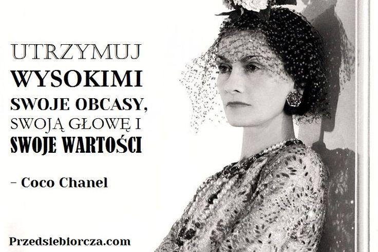 """""""Utrzymuj wysokimi swoje obcasy, swoją głowę i swoje wartości"""" - Coco Chanel"""