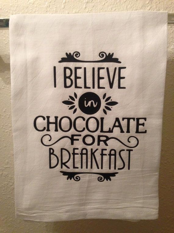 Kitchen Towel  I believe in chocolate for breakfast by HWHBoutique