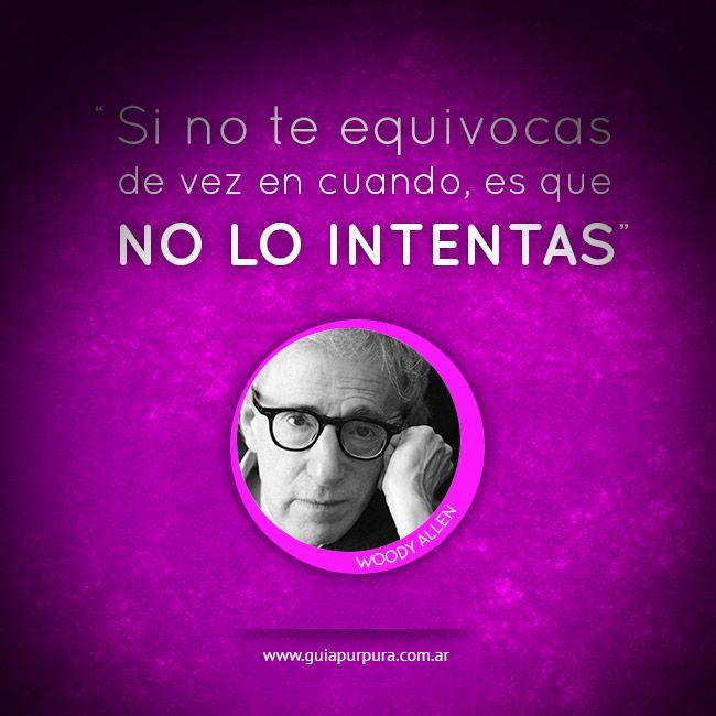 """""""Si no te equivocas de vez en cuando, es que no lo Intentas"""" Woody Allen"""