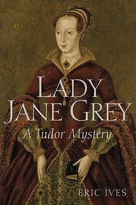 Lady Jane Grey: A Tudor Mystery  by Eric Ives