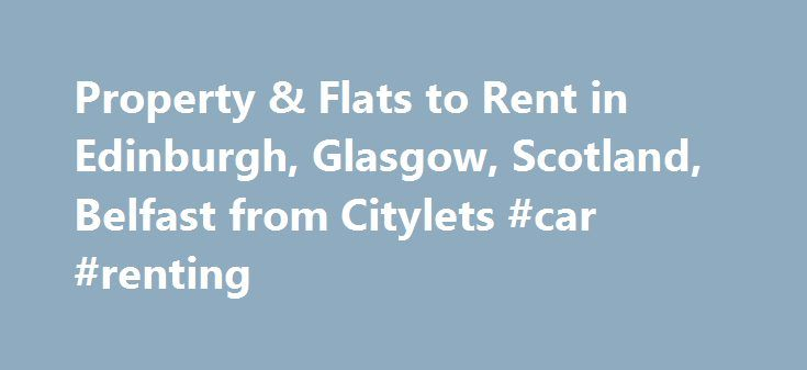 Property & Flats to Rent in Edinburgh, Glasgow, Scotland, Belfast from Citylets #car #renting http://renta.nef2.com/property-flats-to-rent-in-edinburgh-glasgow-scotland-belfast-from-citylets-car-renting/  #find property to rent #Property & Flats to Rent in Edinburgh, Glasgow and throughout Scotland from Citylets Citylets is the original accommodation database for property and flats to rent in Edinburgh, Glasgow, Aberdeen and throughout Scotland including Dundee and Selkirk. Compiled through…