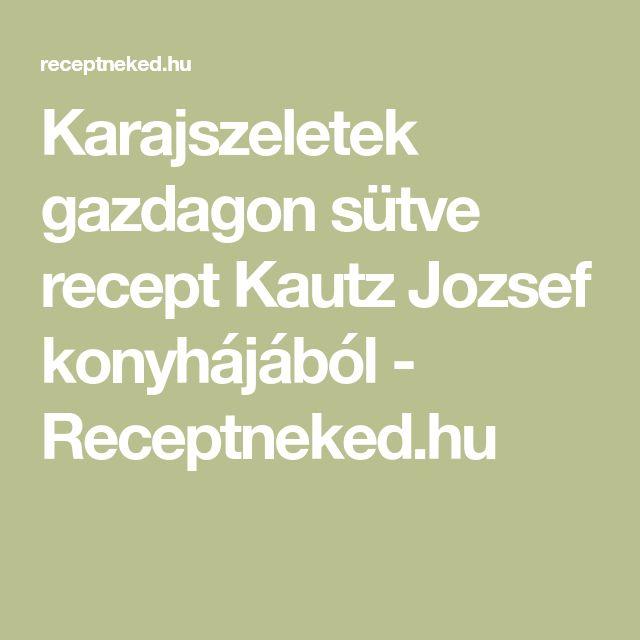 Karajszeletek gazdagon sütve recept Kautz Jozsef konyhájából - Receptneked.hu
