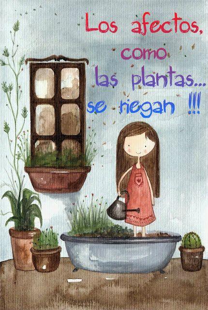 Los afectos, como las plantas... se riegan !!!