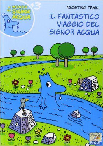 Amazon.it: Il fantastico viaggio del signor Acqua - Agostino Traini - Libri