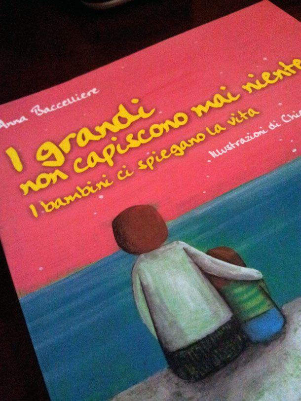LIBRI PER GENITORI: I grandi non capiscono mai niente. I bambini ci spiegano la vita http://www.piccolini.it/tips/732/libri-per-bambini-grandi-non-capiscono-mai-niente/