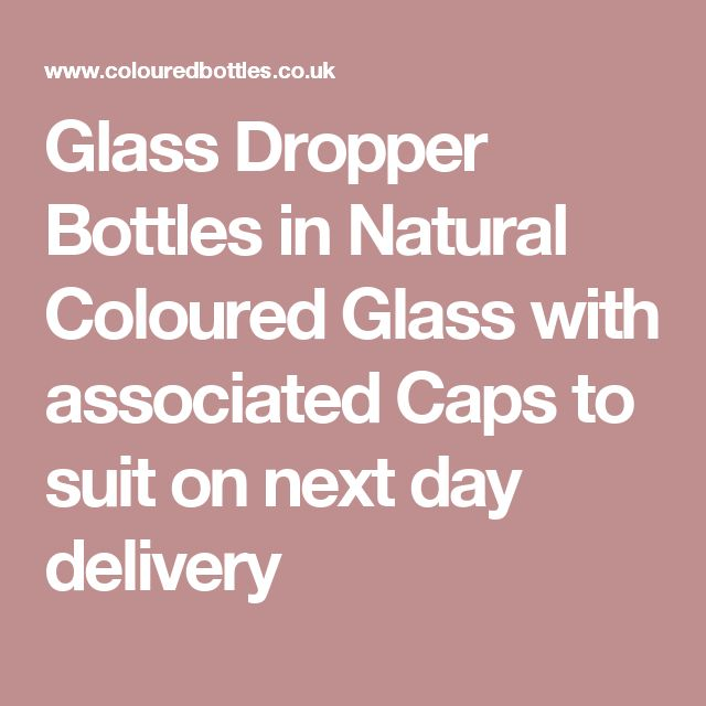 Glass Dropper Bottles in Natural Coloured Glass with associated Caps to suit on next day delivery