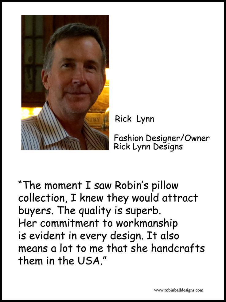 "Rick Lynn made my day when he critiqued my handmade pillows. His encouraging words affirmed months of ""pillow development."""
