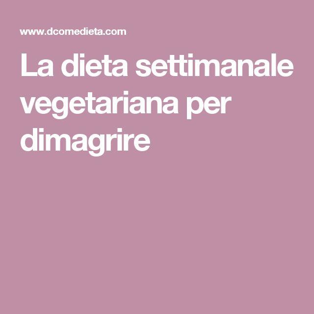 La dieta settimanale vegetariana per dimagrire
