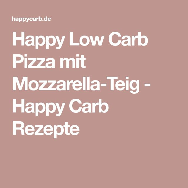 Happy Low Carb Pizza mit Mozzarella-Teig - Happy Carb Rezepte