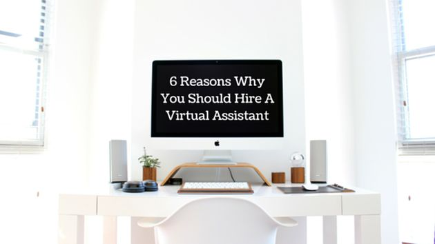 6 Reasons Why You Should Hire A Virtual Assistant
