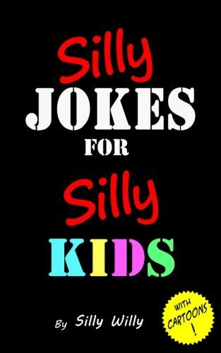 Silly Jokes for Silly Kids. Childrens joke book age 5-12