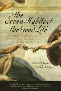 The Seven Habits of the Good Life: How the Biblical Virtues Free Us from the Seven Deadly Sins (Paperback) By: Kalman J. Kaplan   Can you name them?