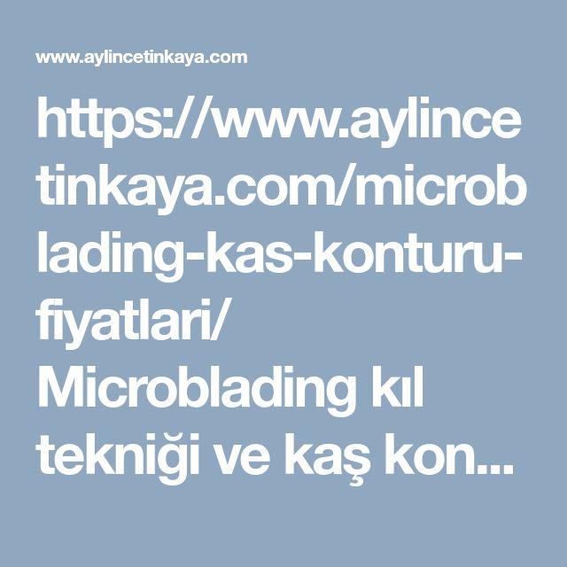 https://www.aylincetinkaya.com/microblading-kas-konturu-fiyatlari/ Microblading kil teknigi ve kas kont�r� uygulamalari ile ilgili detayli bilgiler, microblading fiyatlari ve kas kont�r� yaptiranlar. Microblading nedir? Ne kadar kalicidir? Kas kont�r� yaparken nelere dikkat etmek gerekir? #microblading #kas #kont�r� #fiyatlari