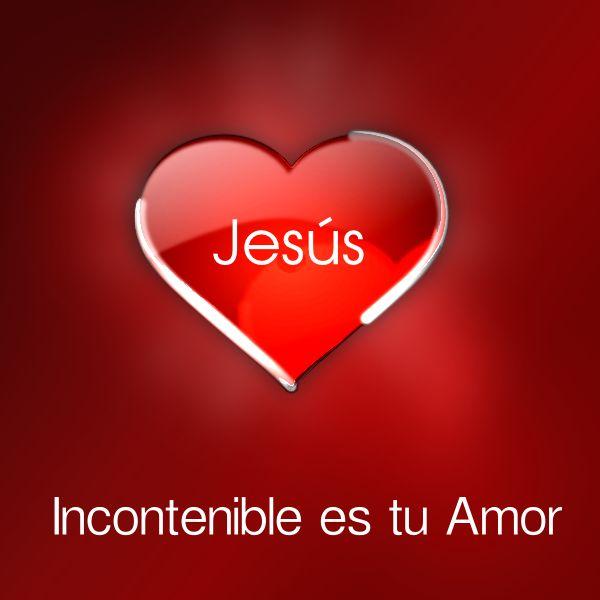Incontenible es tu Amor Jesús
