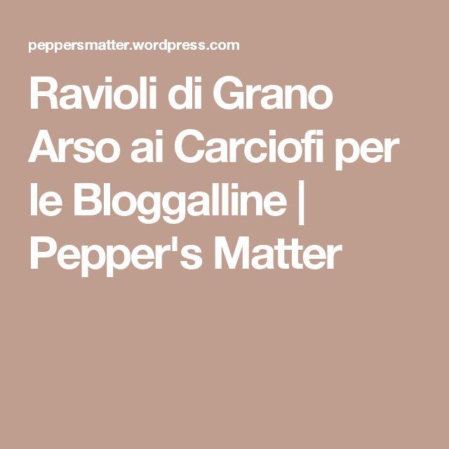Ravioli di Grano Arso ai Carciofi per le Bloggalline | Pepper's Matter