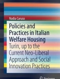 Policies and Practices in Italian Welfare Housing: Turin up to the Current Neo-Liberal Approach and Social Innovation Practices free download by Nadia Caruso (auth.) ISBN: 9783319418896 with BooksBob. Fast and free eBooks download.  The post Policies and Practices in Italian Welfare Housing: Turin up to the Current Neo-Liberal Approach and Social Innovation Practices Free Download appeared first on Booksbob.com.