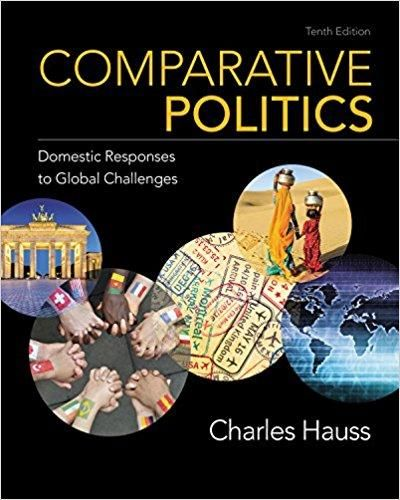 Comparative Politics: Domestic Responses to Global Challenges 10th Edition by Charles Hauss ISBN-13: 978-1337554800