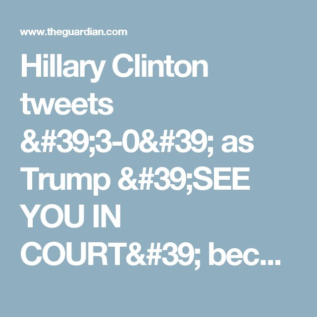 Hillary Clinton tweets '3-0' as Trump 'SEE YOU IN COURT' becomes meme   US news   The Guardian