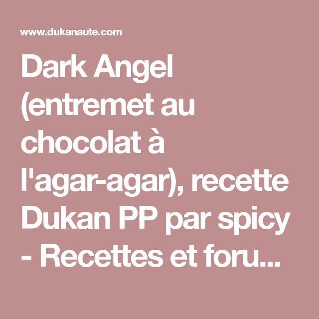 Dark Angel (entremet au chocolat à l'agar-agar), recette Dukan PP par spicy - Recettes et forum Dukan pour le Régime Dukan