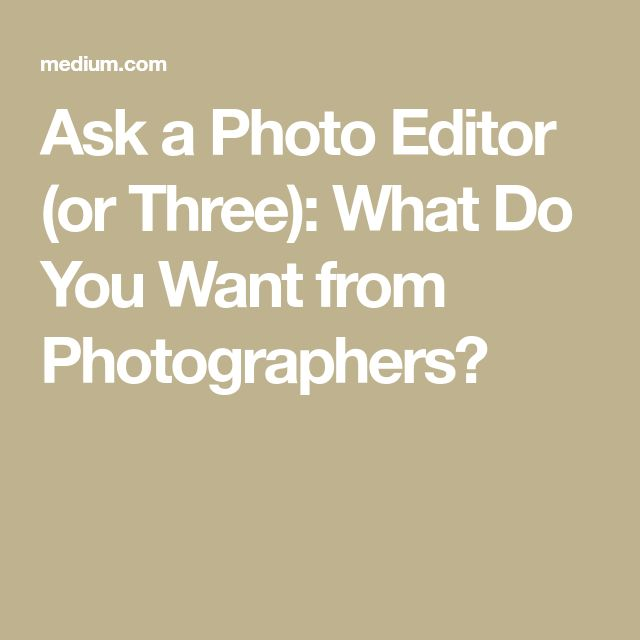 Ask a Photo Editor (or Three): What Do You Want from Photographers?