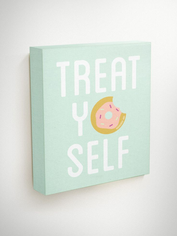 Treat Yo Self Canvas ************************************************************** About The Product- Canvas Wall Art Gallery wrapped around the edges for a fi