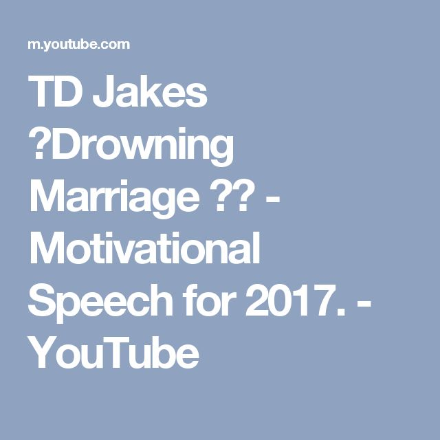TD Jakes ►Drowning Marriage ᴴᴰ - Motivational Speech for 2017. - YouTube
