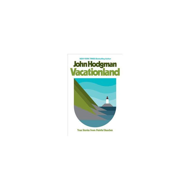 Vacationland : True Stories from Painful Beaches (Hardcover) (John Hodgman)