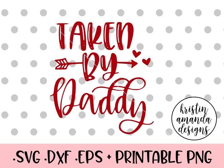 Taken By Daddy Valentine's Day SVG DXF EPS PNG Cut File • Cricut • Silhouette