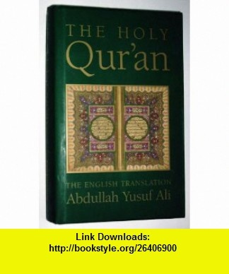 The Holy Quran The English Translation (9781581734959) Abdullah Yusuf Ali , ISBN-10: 1581734956  , ISBN-13: 978-1581734959 ,  , tutorials , pdf , ebook , torrent , downloads , rapidshare , filesonic , hotfile , megaupload , fileserve