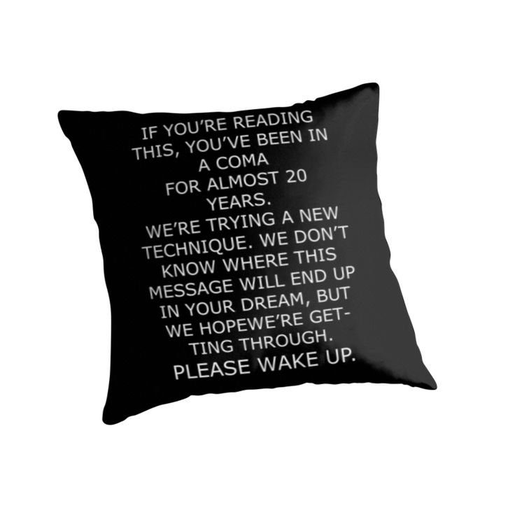 http://www.redbubble.com/people/przezajac/works/24198034-youre-in-coma-please-wake-up?asc=u&p=throw-pillow&rel=carousel