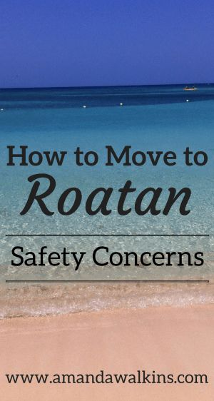 Moving to Roatan Honduras - Safety concerns addressed