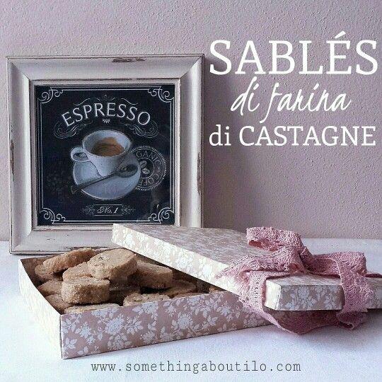 Sablés di Farina di Castagne  http://somethingaboutilo.com/2014/12/sables-di-farina-di-castagne/